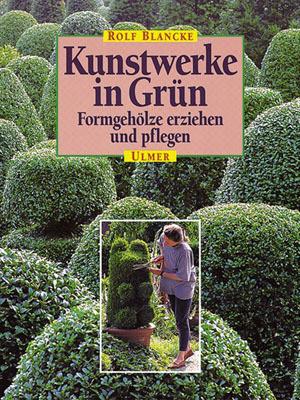 Kunstwerke in Grün. Formgehölze ziehen und pflegen(ISBN-Nr. 3-8001-6629-1)